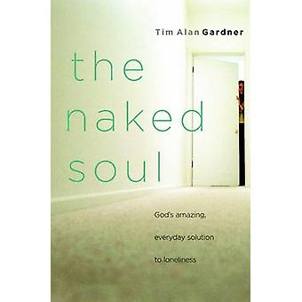 The Naked Soul - God's Amazing - Everyday Solution to Loneliness by Ti
