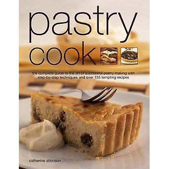 Pastry Cook - The Complete Guide to the Art of Successful Pastry Makin
