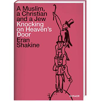Eran Shakine - A Muslim - a Christian - and a Jew Knocking on Heavens