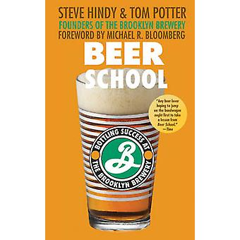 Beer School  Bottling Success at the Brooklyn Brewery by Steve Hindy & Tom Potter & Foreword by Michael R Bloomberg