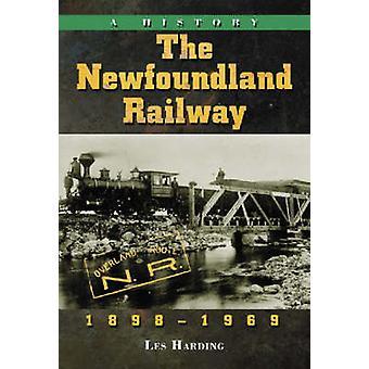 El ferrocarril de Newfoundland - 1898 - 1969 - una historia por Les Harding - 9780