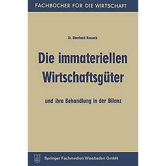 Die Immateriellen Wirtschaftsguter Und Ihre Behandlung in Der Bilanz by Kossack & Eberhard