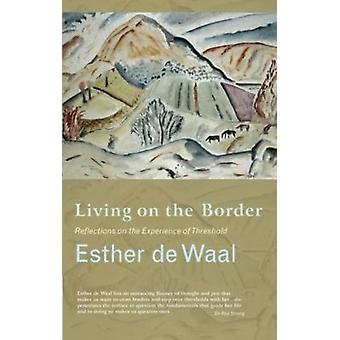 Living on the Border: Reflections on the Experience of Threshold (Paperback) by Waal Esther De