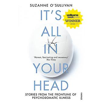 It's All in Your Head - Stories from the Frontline of Psychosomatic Il