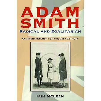 Adam Smith - Radical and Egalitarian - An Interpretation for the 21st