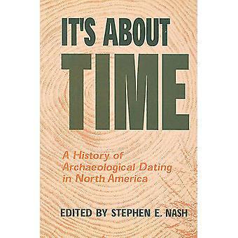 It's about Time - een geschiedenis van archeologische Dating in Noord-Amerika