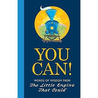 You Can! - Words of Wisdom from the Little Engine That Could by Watty