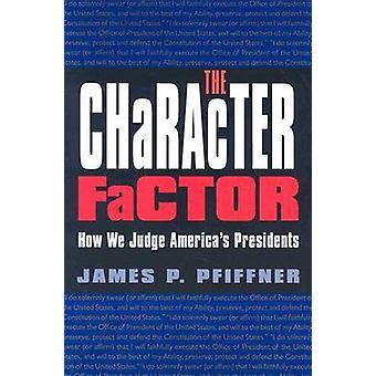 The Character Factor - How We Judge America's Presidents by James P. P