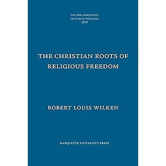 The Christian Roots of Religious Freedom by Robert Louis Wilken - 978