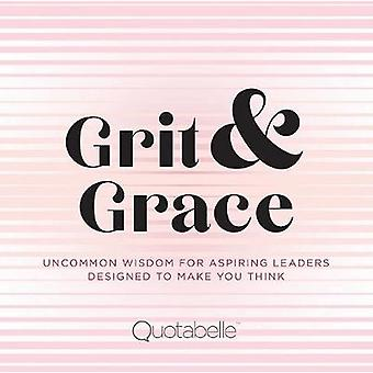 Grit & Grace - Uncommon Wisdom for Inspiring Leaders Designed to M