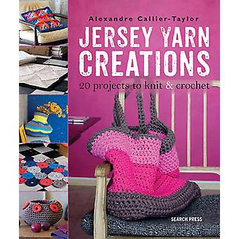 Jersey Yarn Creations - 20 Projects to Knit and Crochet by Alexandre C