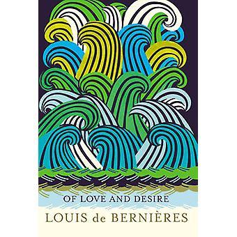 Of Love and Desire by Louis de Bernieres - Donald Sammut - 9781846558