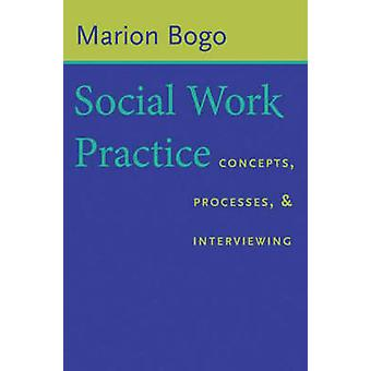 Social Work Practice - Concepts - Processes - and Interviewing by Mari