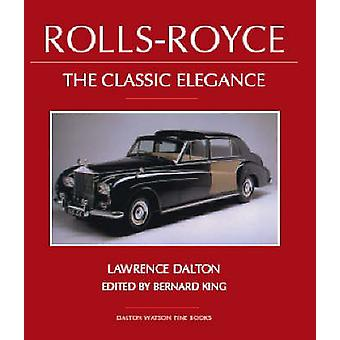 Rolls-Royce - The Classic Elegance (2nd Revised edition) by Lawrence D