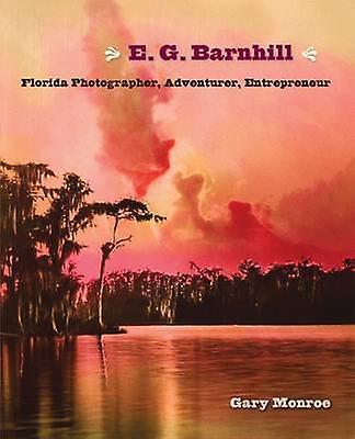 E. G. Barnhill - Florida Photographer - Adventurer - Entrepreneur by G