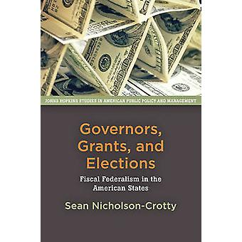 Governors - Grants - and Elections - Fiscal Federalism in the American