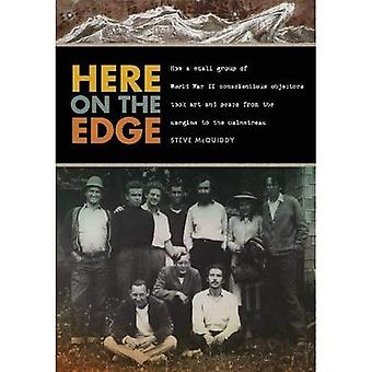 Here on the Edge: How a Small Group of World War II Conscientious Objectors Took Art and Peace from the Margins...