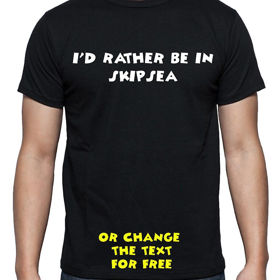 I'd Rather Be In Skipsea Black Hand Printed T shirt