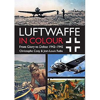 Luftwaffe in Colour: Volume 2: From Glory to Defeat 1942-1945