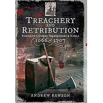 Treachery and Retribution: England's Dukes, Marquesses and Earls: 1066 - 1707