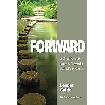 Guide de Leader avant: Un voyage en petit groupe vers une vie bien remplie en Christ