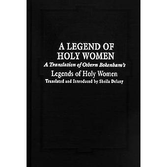 Legend of Holy Women A A Translation of Osbern Bokenhams Legends of Holy Women by Delany & Sheila