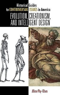 Evolution Creationism and Intelligent Design by Phy Olsen & Allene