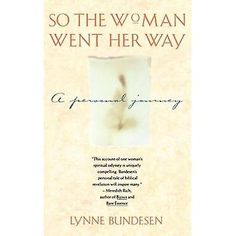 So the Woman Went Her Way A Personal Journey by Bundesen & Lynne