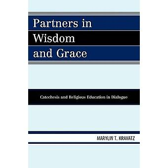 Partners in Wisdom and Grace Catechesis and Religious Education in Dialogue by Kravatz & Marylin T.