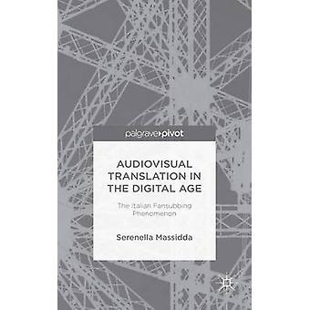 Audiovisual Translation in the Digital Age The Italian Fansubbing Phenomenon by Massidda & Serenella