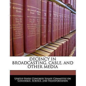 Decency In Broadcasting Cable And Other Media by United States Congress Senate Committee