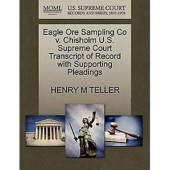 Eagle Ore Sampling Co v. Chisholm U.S. Supreme Court Transcript of Record with Supporting Pleadings by TELLER & HENRY M