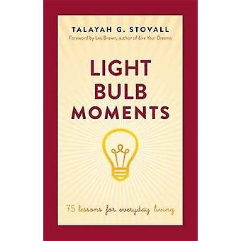 Pære øjeblikke 75 lektioner for Everyday Living af Stovall & Talayah G.