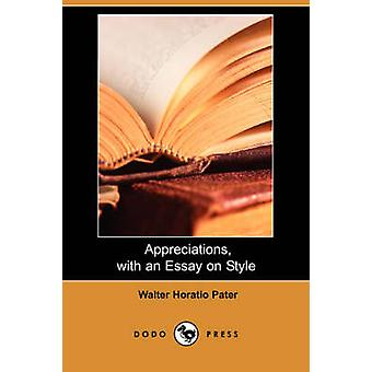Appreciations with an Essay on Style Dodo Press by Pater & Walter Horatio