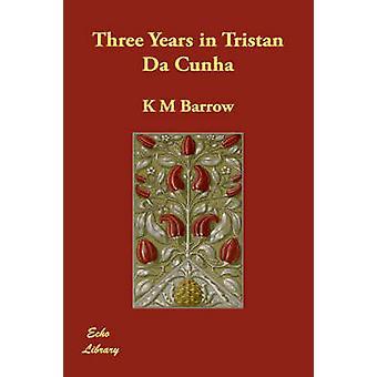 Three Years in Tristan Da Cunha by Barrow & K M