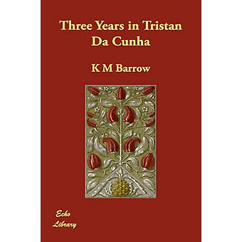 Drei Jahre in Tristan Da Cunha von Barrow & K M