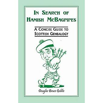 In Search of Hamish McBagpipes A Concise Guide to Scottish Genealogy by Goldie & Douglas Bruce