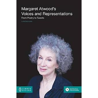 Margaret Atwoods Voices and Representations From Poetry to Tweets by Evain & Christine