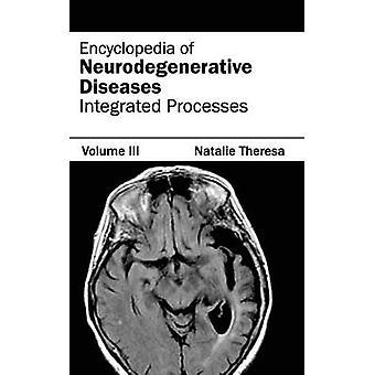 Encyklopedi av neurodegenerativa sjukdomar volym III integrerade processer av Theresa & Natalie