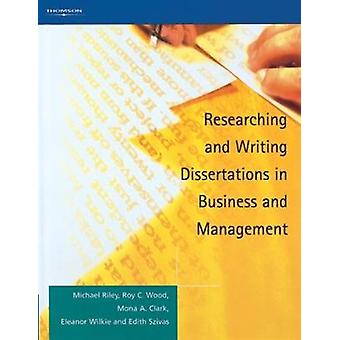 Researching and Writing Dissertations in Business and Management by Clark & Mona A.