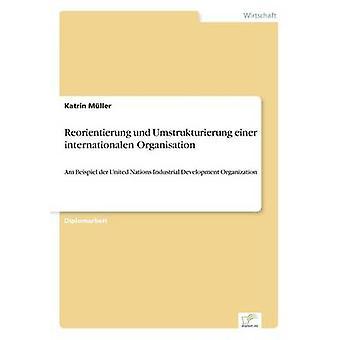 Reorientierung und Umstrukturierung einer internationalen Organisation by Mller & Katrin