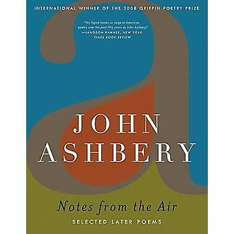 Notes from the Air - Selected Later Poems by John Ashbery - 9780061367