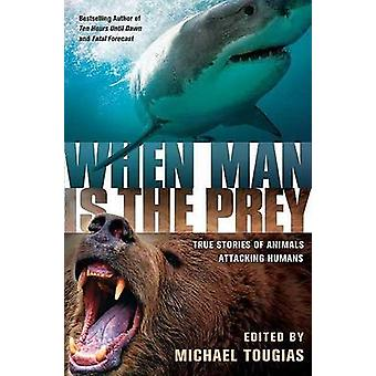 When Man Is the Prey - True Stories of Animals Attacking Humans by Mic