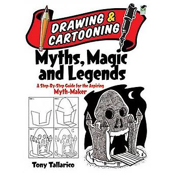 Drawing & Cartooning Myths - Magic and Legends - A Step-by-Step Guide