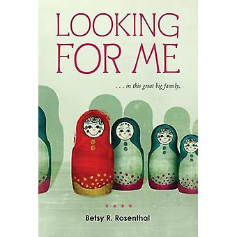 Looking for Me by Betsy R Rosenthal - 9780544022713 Book