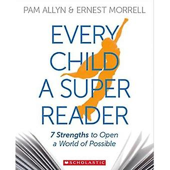 Every Child a Super Reader - 7 Strengths to Open a World of Possible b