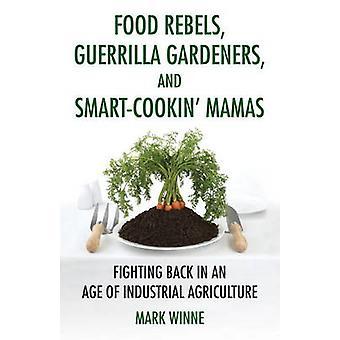 Food Rebels - Guerrilla Gardeners - And Smart-Cookin' Mamas by Food R