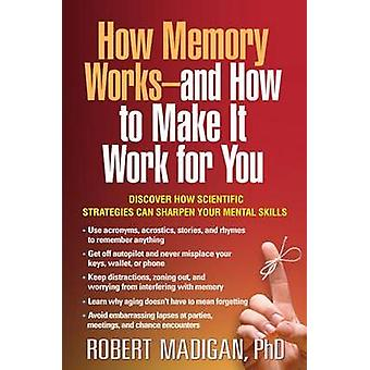 How Memory Works--and How to Make it Work for You by Robert Madigan -