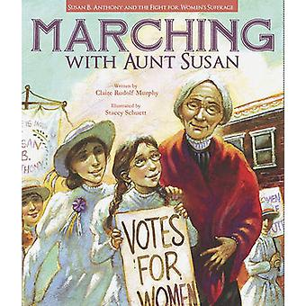 Marching with Aunt Susan - Susan B. Anthony and the Fight for Women's