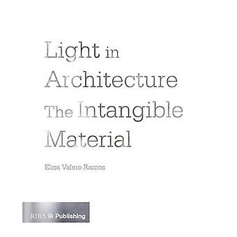 Light in Architecture - The Intangible Material by Elisa Valero Ramos